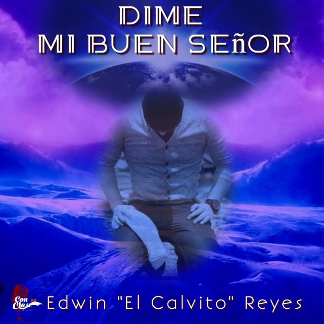 Edwin El Calvito Reyes Dime MI Buen Senor Caratula.jpeg